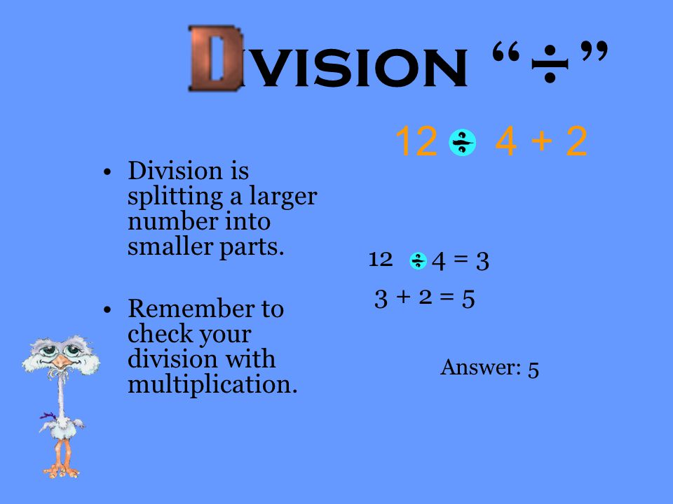 ivision ÷ 12 4 + 2. 12 4 = 3. 3 + 2 = 5. Answer: 5. Division is splitting a larger number into smaller parts.