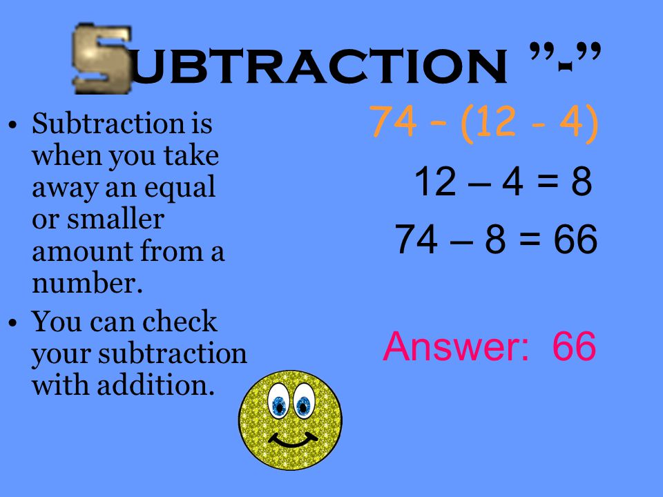 ubtraction - 74 – (12 - 4) 12 – 4 = 8 74 – 8 = 66 Answer: 66