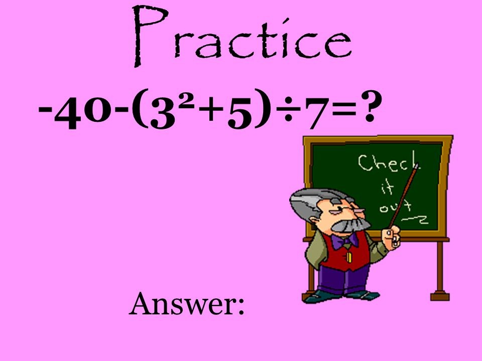 Practice -40-(32+5)÷7= Answer:
