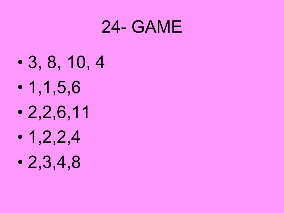 24- GAME 3, 8, 10, 4 1,1,5,6 2,2,6,11 1,2,2,4 2,3,4,8