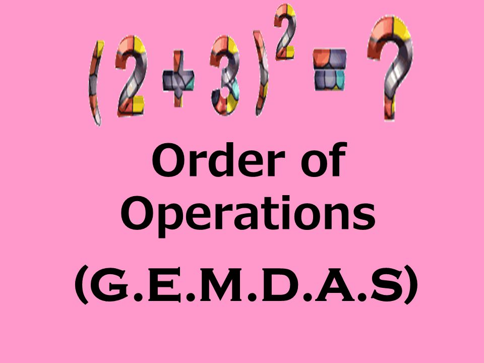 Order of Operations (G.E.M.D.A.S)