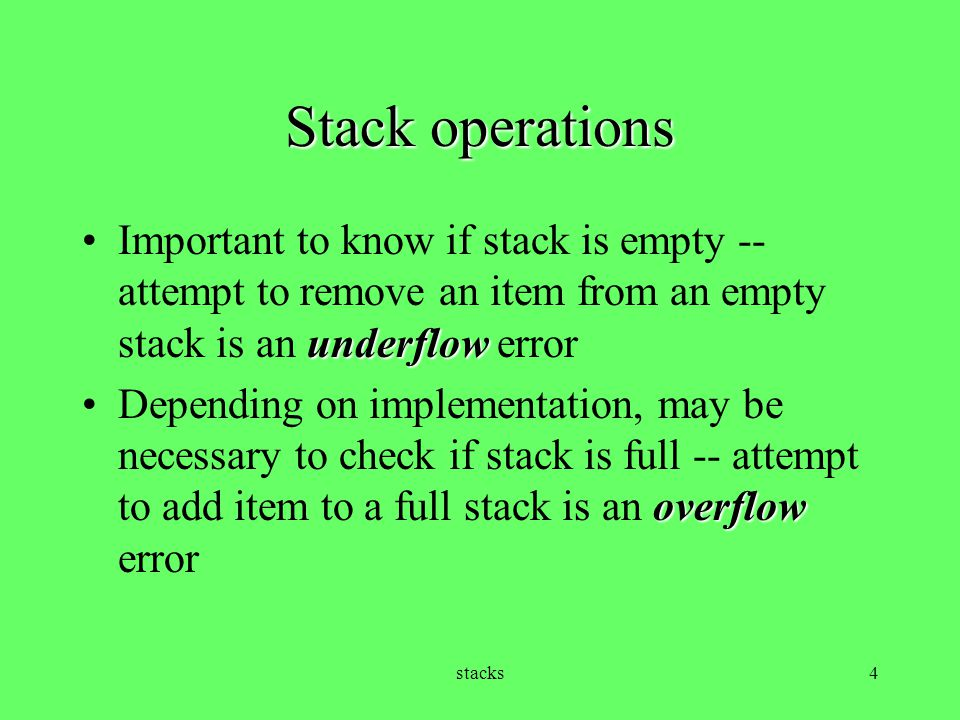 Stack operations Important to know if stack is empty -- attempt to remove an item from an empty stack is an underflow error.
