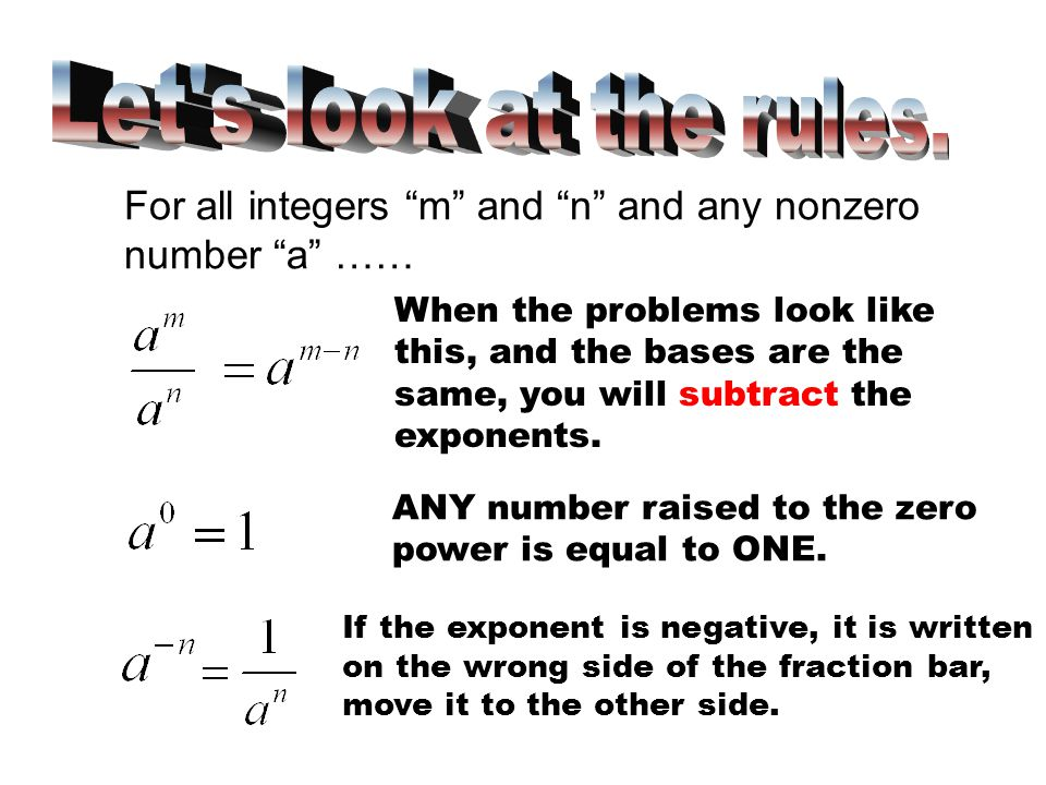 Let s look at the rules. For all integers m and n and any nonzero number a ……