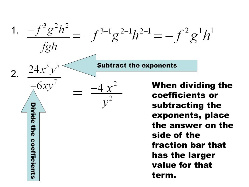 1. Subtract the exponents. 2.