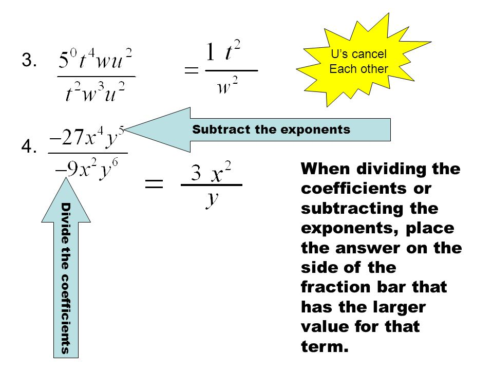 U's cancel Each other. 3. Subtract the exponents. 4.