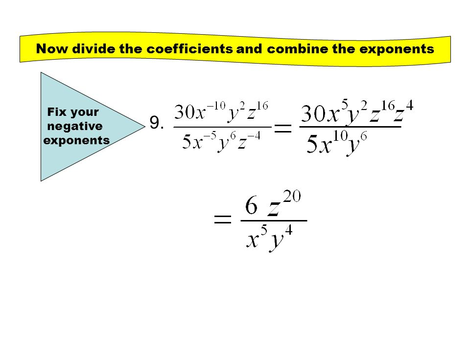 Now divide the coefficients and combine the exponents