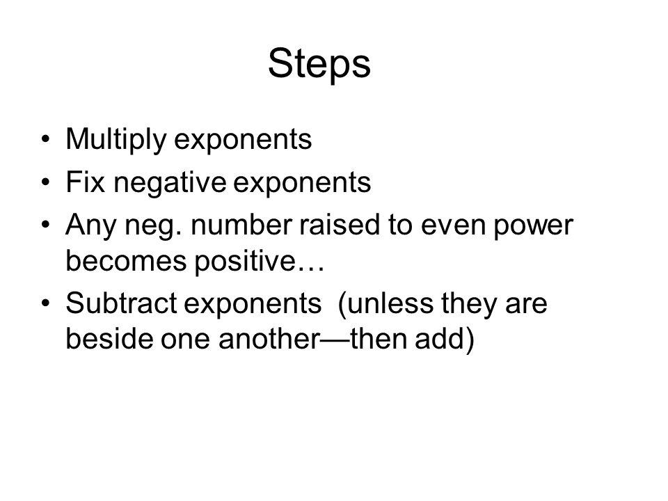 Steps Multiply exponents Fix negative exponents