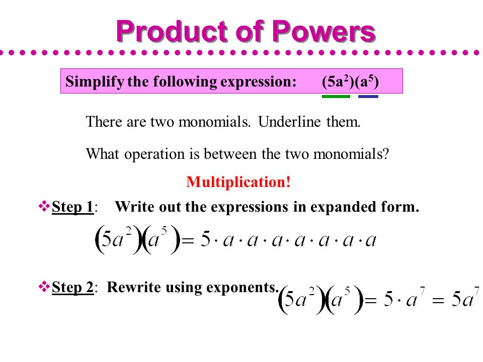 Product of Powers Simplify the following expression: (5a2)(a5)