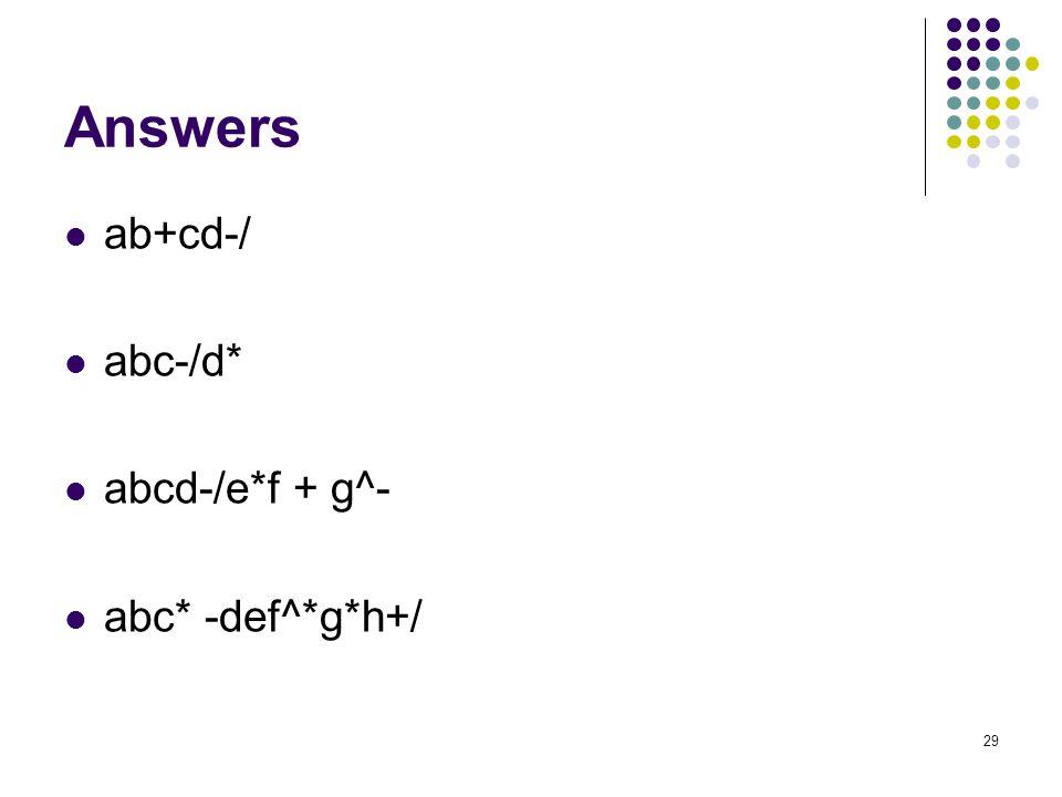 Answers ab+cd-/ abc-/d* abcd-/e*f + g^- abc* -def^*g*h+/