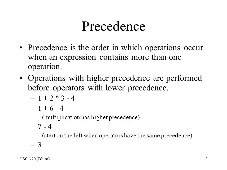 Precedence Precedence is the order in which operations occur when an expression contains more than one operation.
