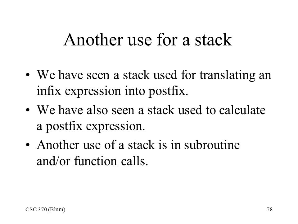 Another use for a stack We have seen a stack used for translating an infix expression into postfix.