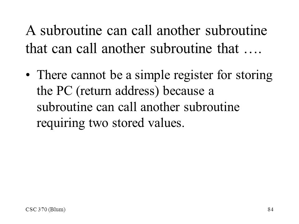 A subroutine can call another subroutine that can call another subroutine that ….