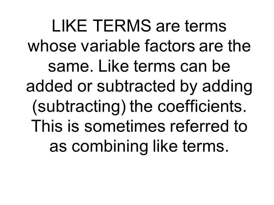 LIKE TERMS are terms whose variable factors are the same