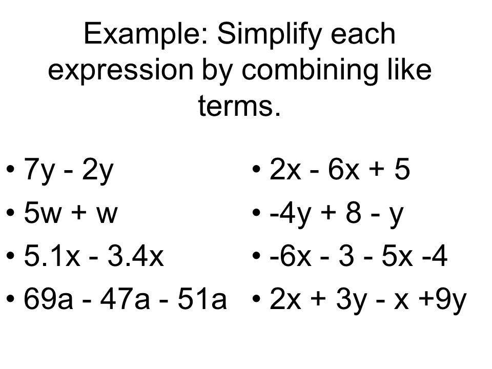 Example: Simplify each expression by combining like terms.