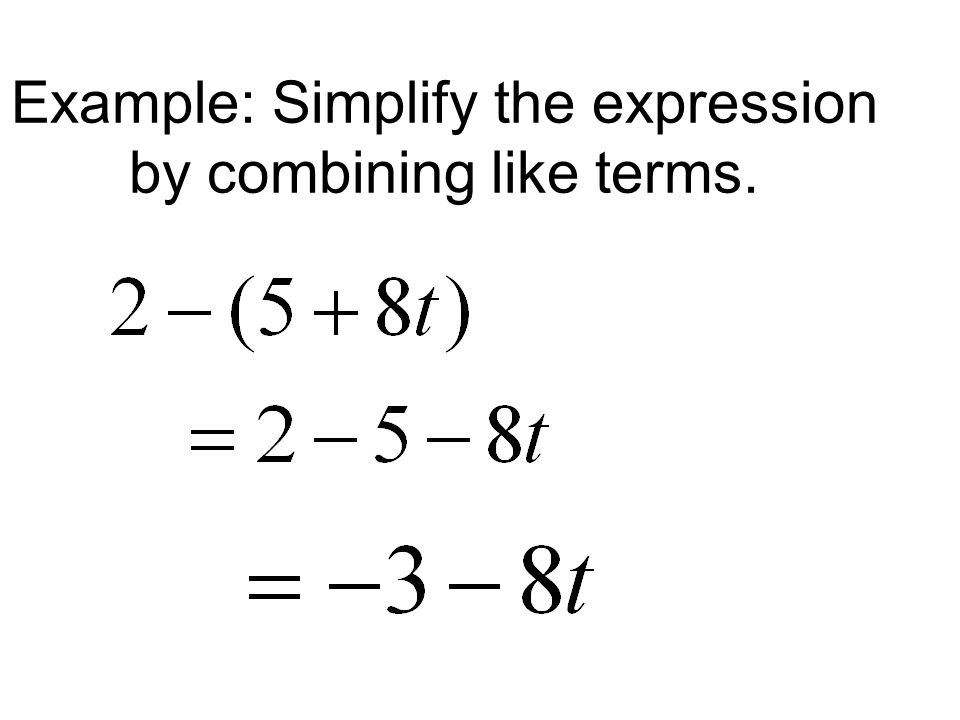Example: Simplify the expression by combining like terms.