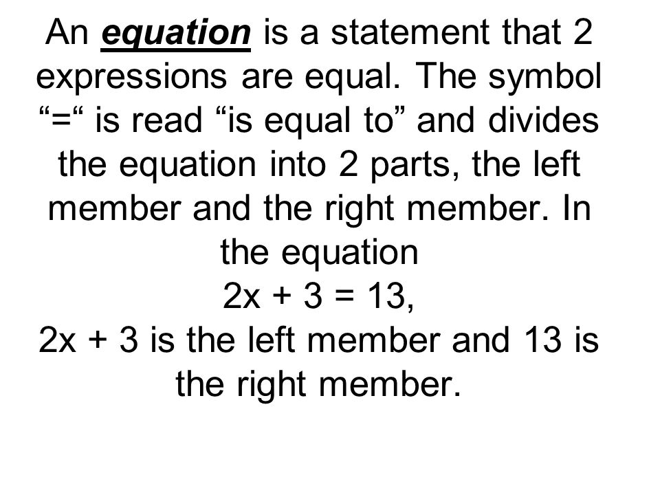 An equation is a statement that 2 expressions are equal