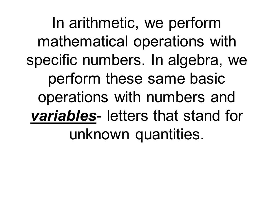In arithmetic, we perform mathematical operations with specific numbers.