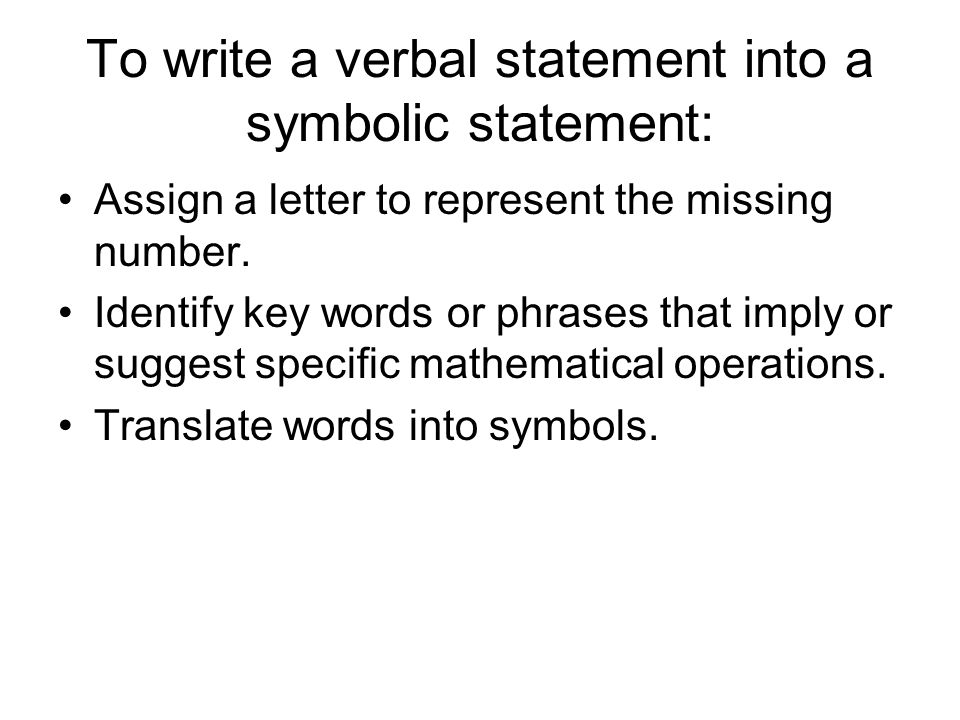 To write a verbal statement into a symbolic statement:
