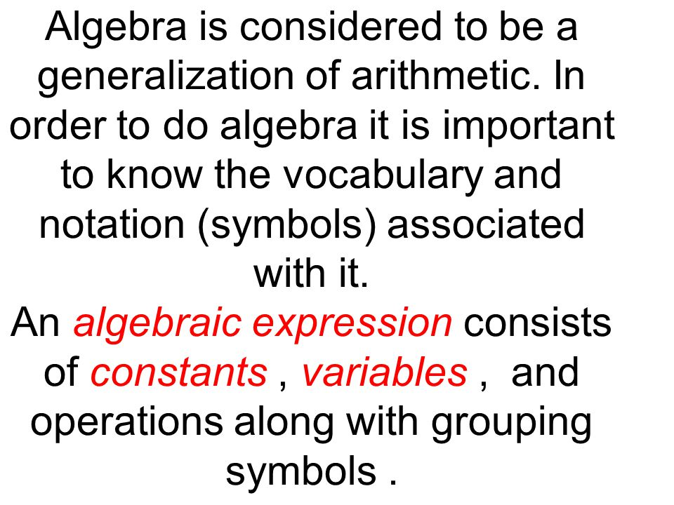Algebra is considered to be a generalization of arithmetic