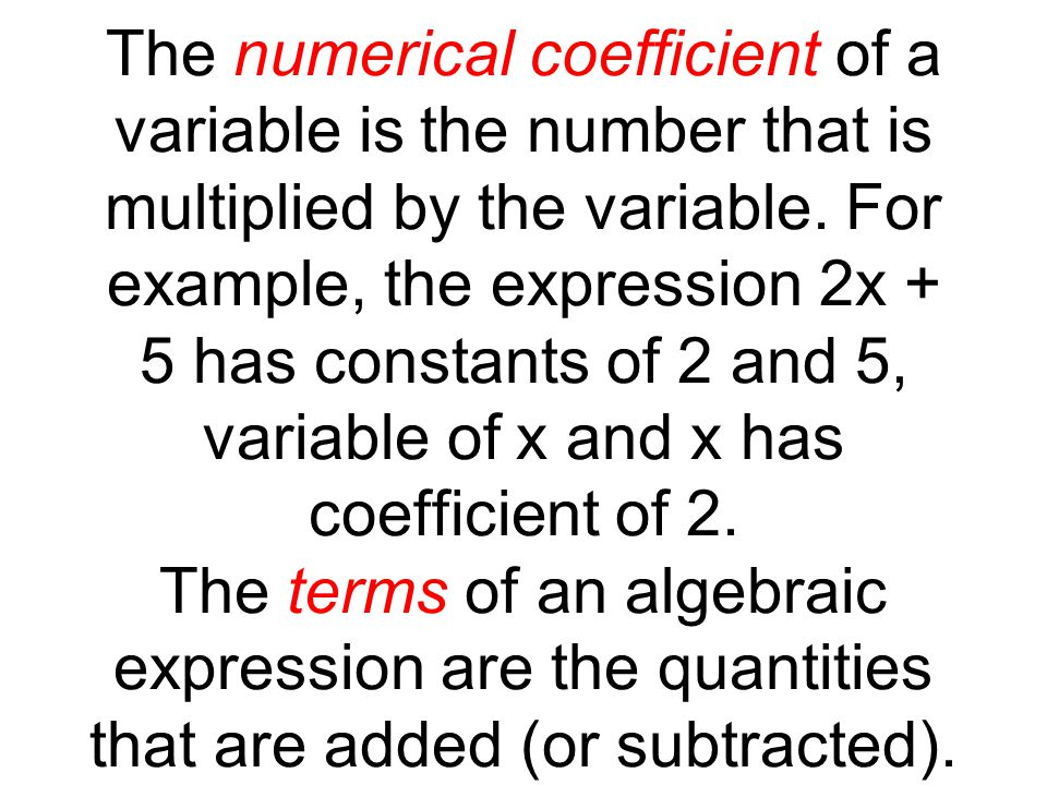 The numerical coefficient of a variable is the number that is multiplied by the variable.