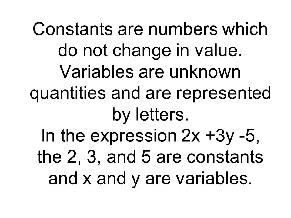 Constants are numbers which do not change in value