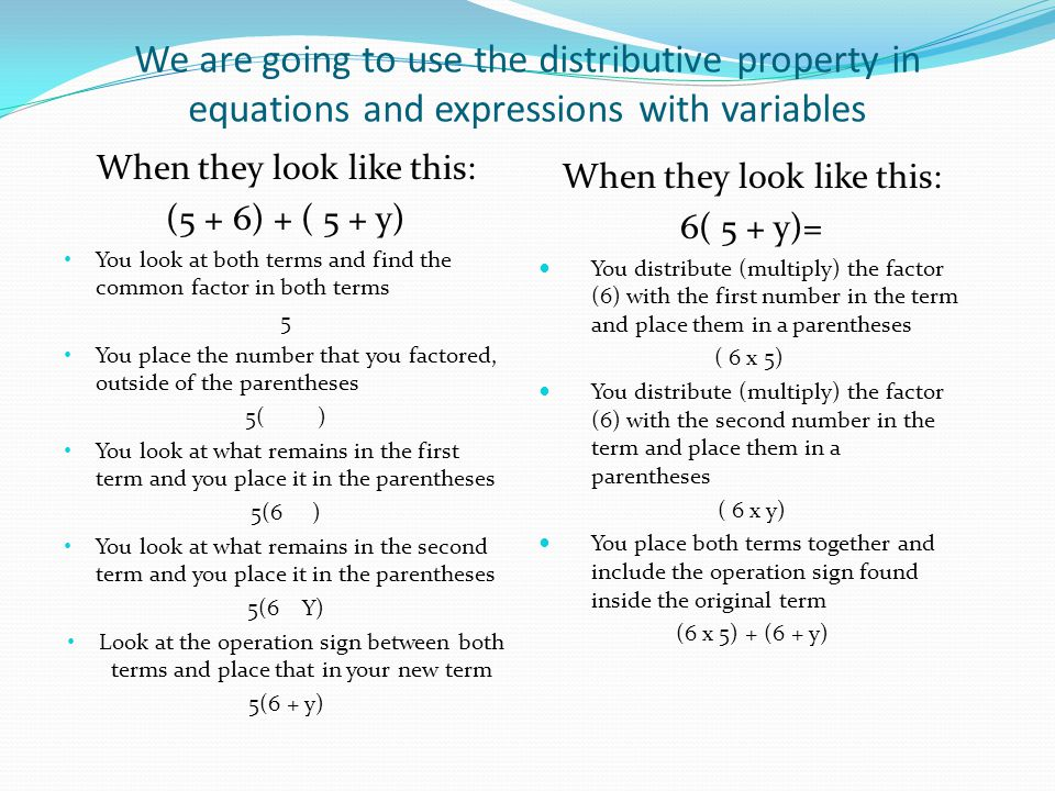 We are going to use the distributive property in equations and expressions with variables