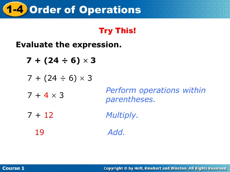 Try This! Evaluate the expression. 7 + (24 ÷ 6)  3. 7 + (24 ÷ 6)  3. Perform operations within parentheses.