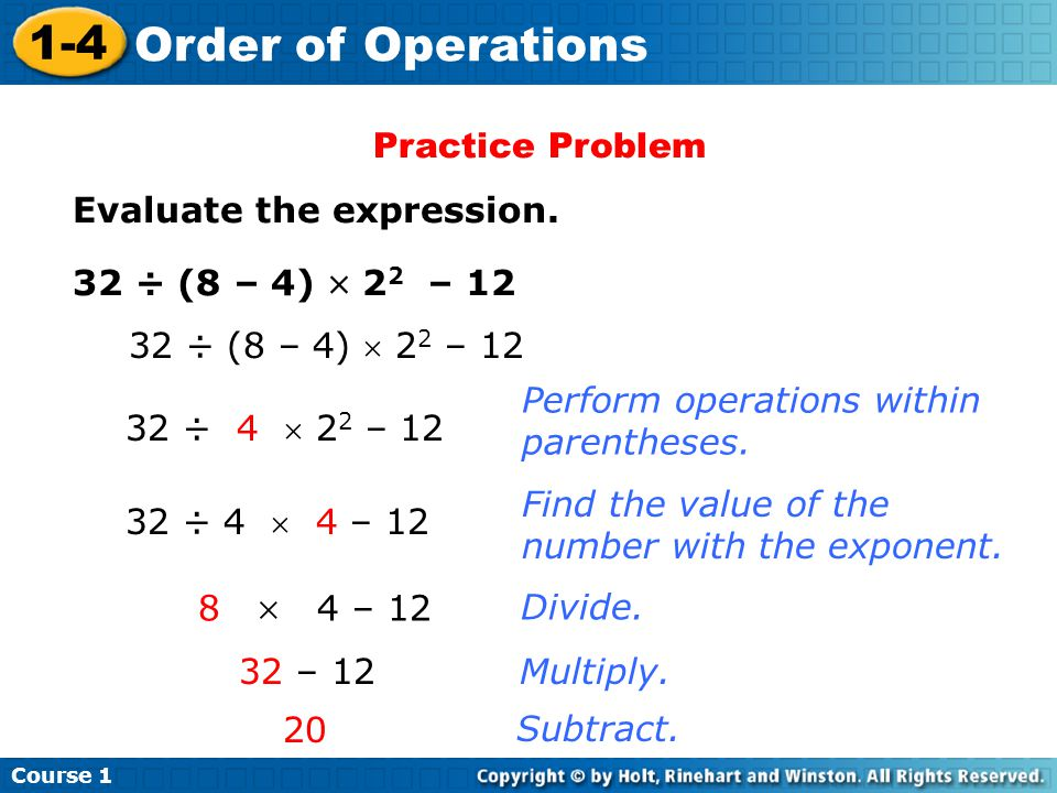 Practice Problem Evaluate the expression. 32 ÷ (8 – 4)  22 – 12. 32 ÷ (8 – 4)  22 – 12. Perform operations within parentheses.