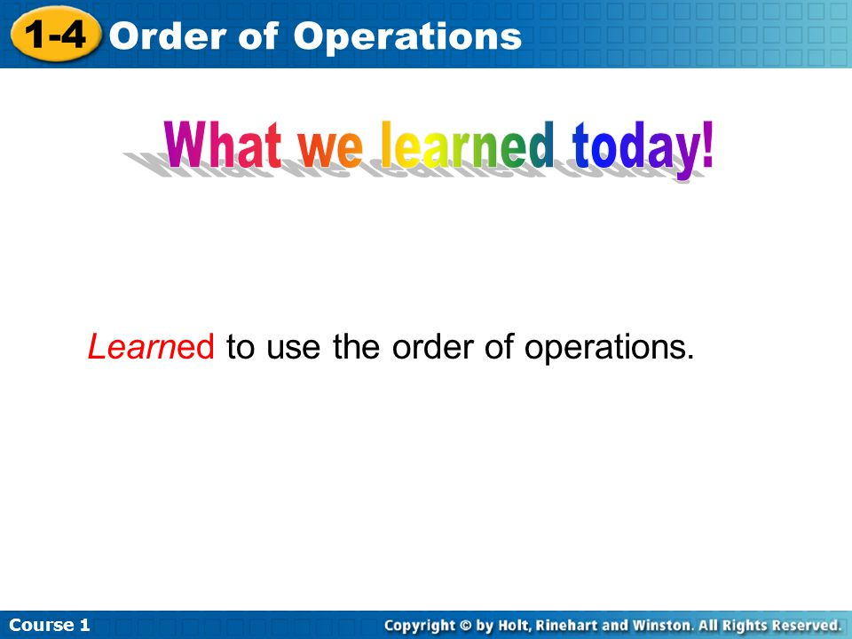 What we learned today! Learned to use the order of operations.