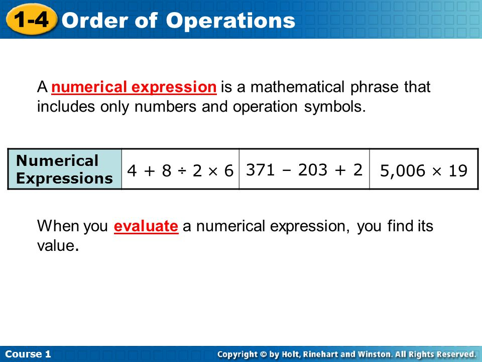 When you evaluate a numerical expression, you find its value.