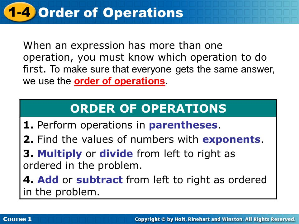 When an expression has more than one operation, you must know which operation to do first. To make sure that everyone gets the same answer, we use the order of operations.