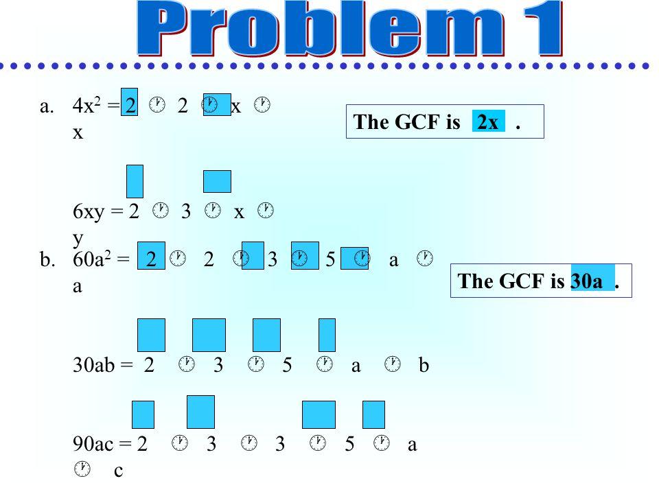 Problem 1 4x2 = 2  2  x  x The GCF is 2x . 6xy = 2  3  x  y