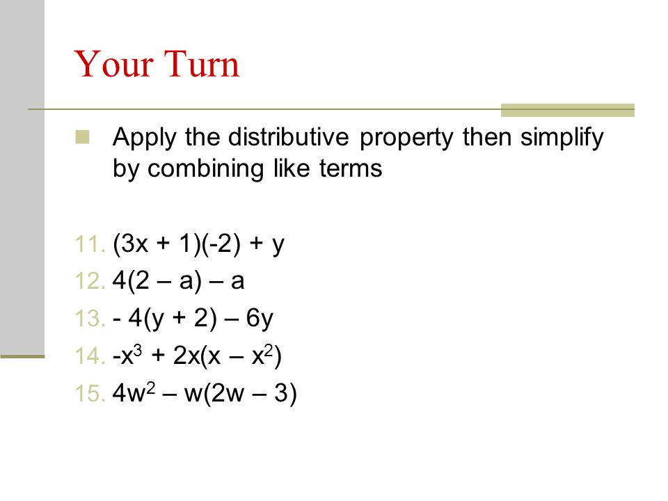 Your Turn Apply the distributive property then simplify by combining like terms. (3x + 1)(-2) + y.