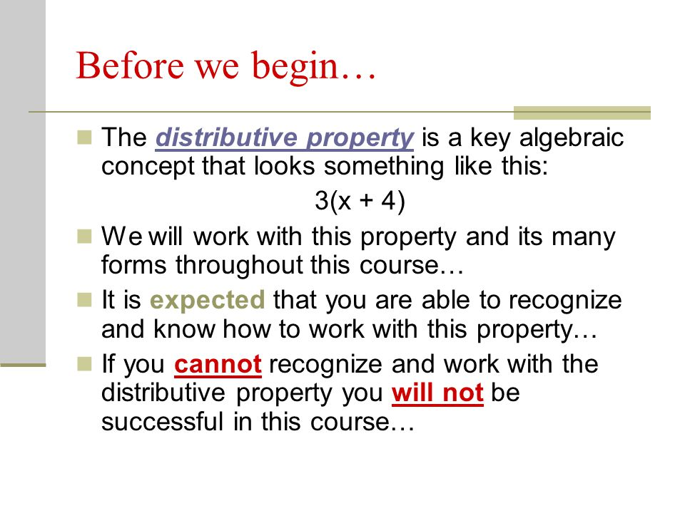 Before we begin… The distributive property is a key algebraic concept that looks something like this: