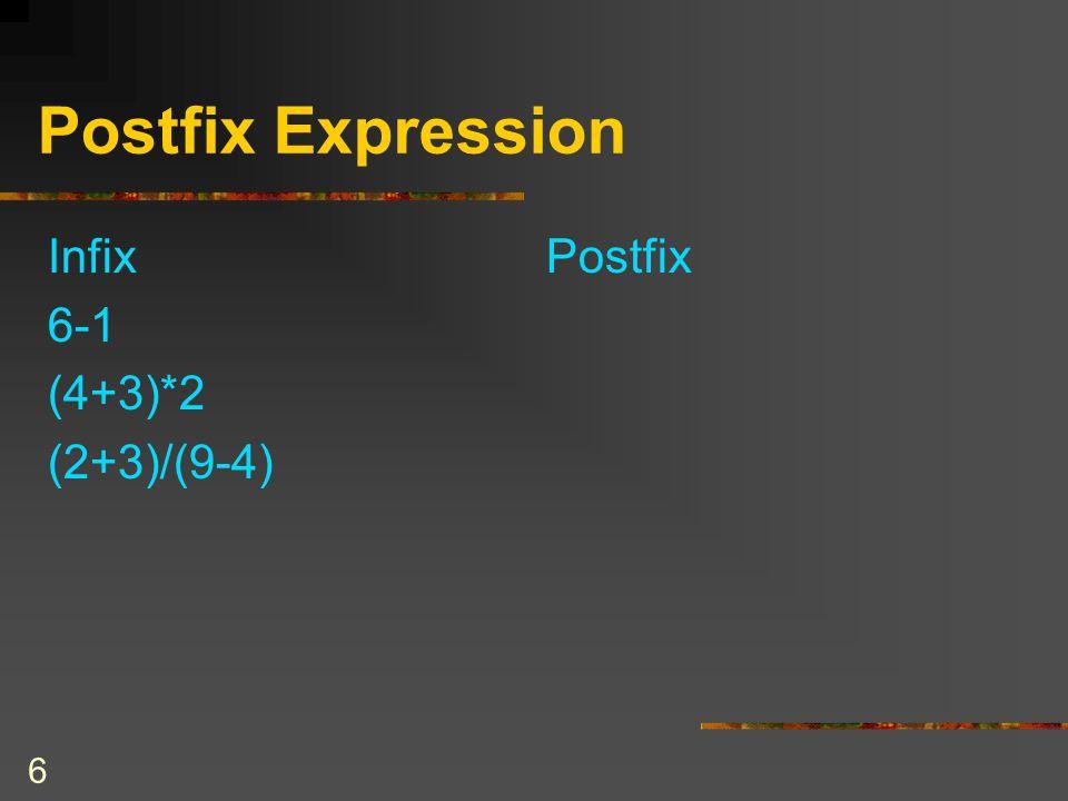 Postfix Expression Infix Postfix 6-1 (4+3)*2 (2+3)/(9-4) COSC 2006