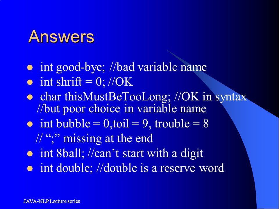 Answers int good-bye; //bad variable name int shrift = 0; //OK