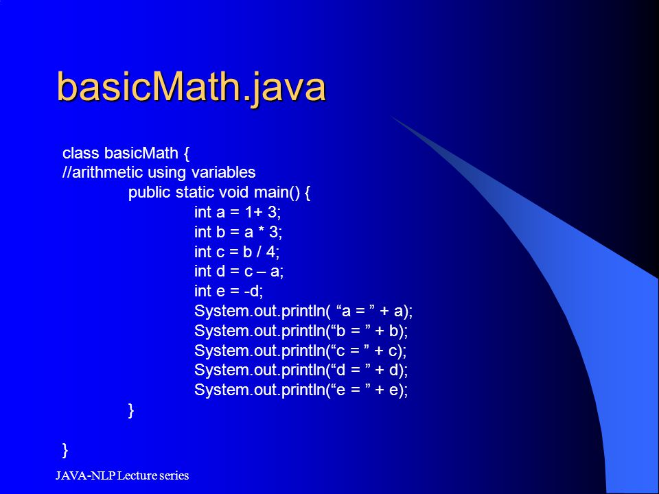 basicMath.java class basicMath { //arithmetic using variables