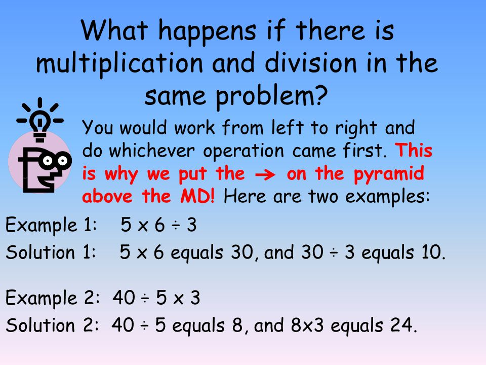 What happens if there is multiplication and division in the same problem