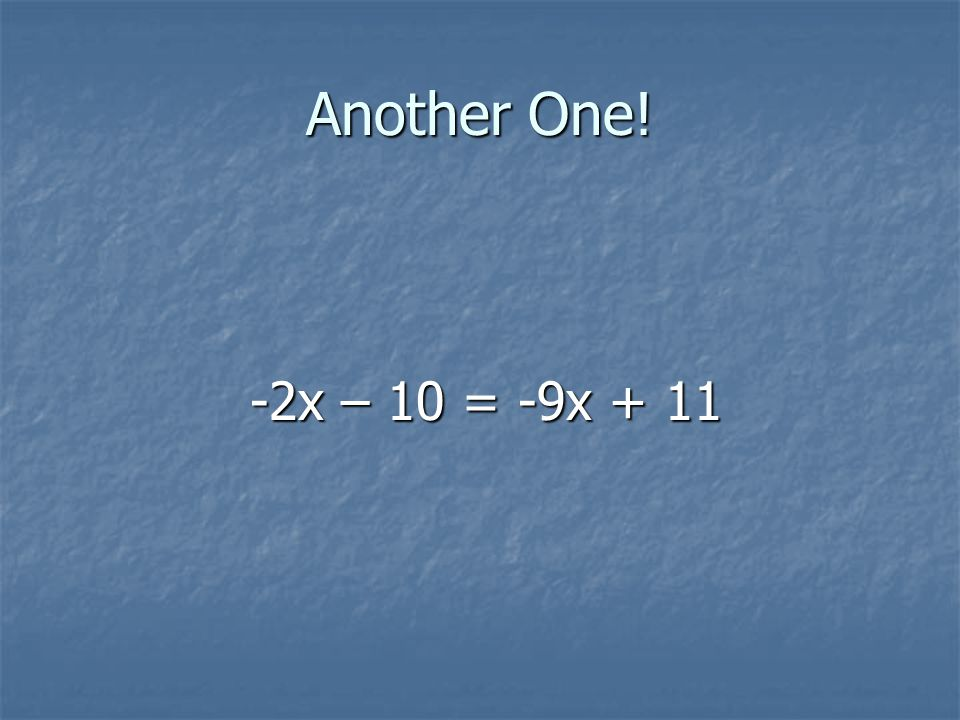 Another One! -2x – 10 = -9x + 11