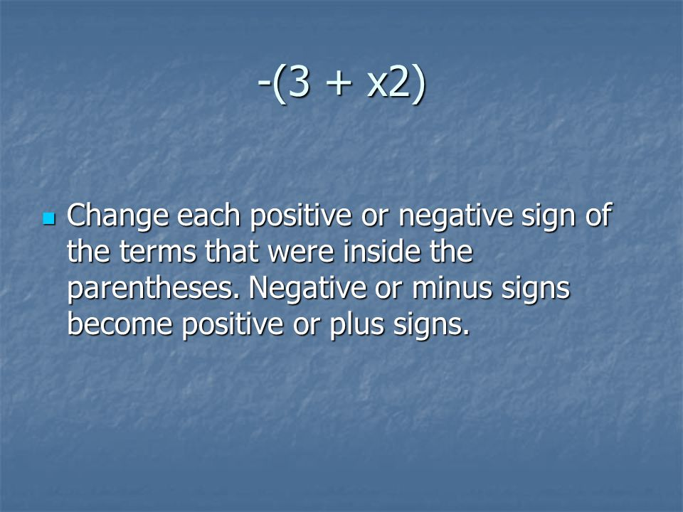 -(3 + x2) Change each positive or negative sign of the terms that were inside the parentheses.