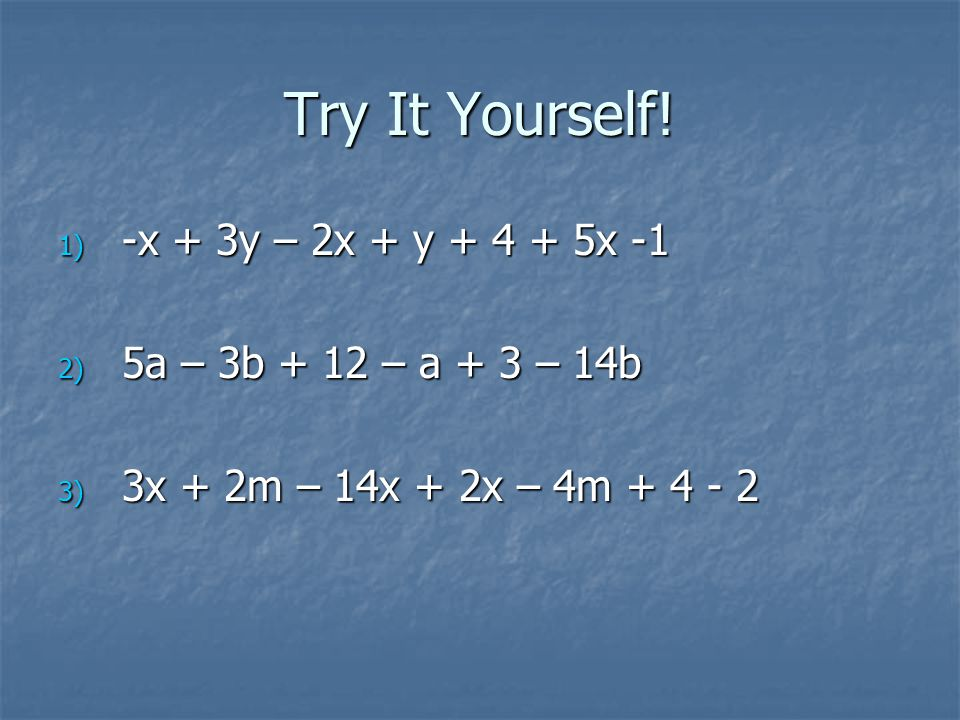 Try It Yourself! -x + 3y – 2x + y + 4 + 5x -1