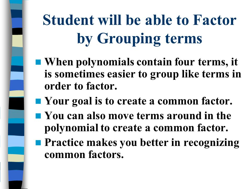 Student will be able to Factor by Grouping terms