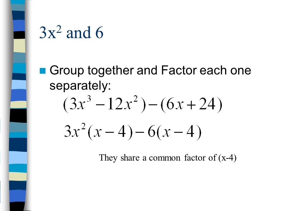 3x2 and 6 Group together and Factor each one separately: