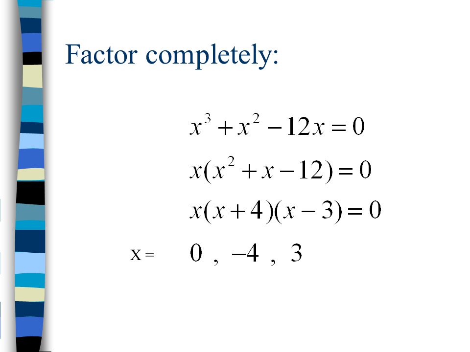 Factor completely: X =