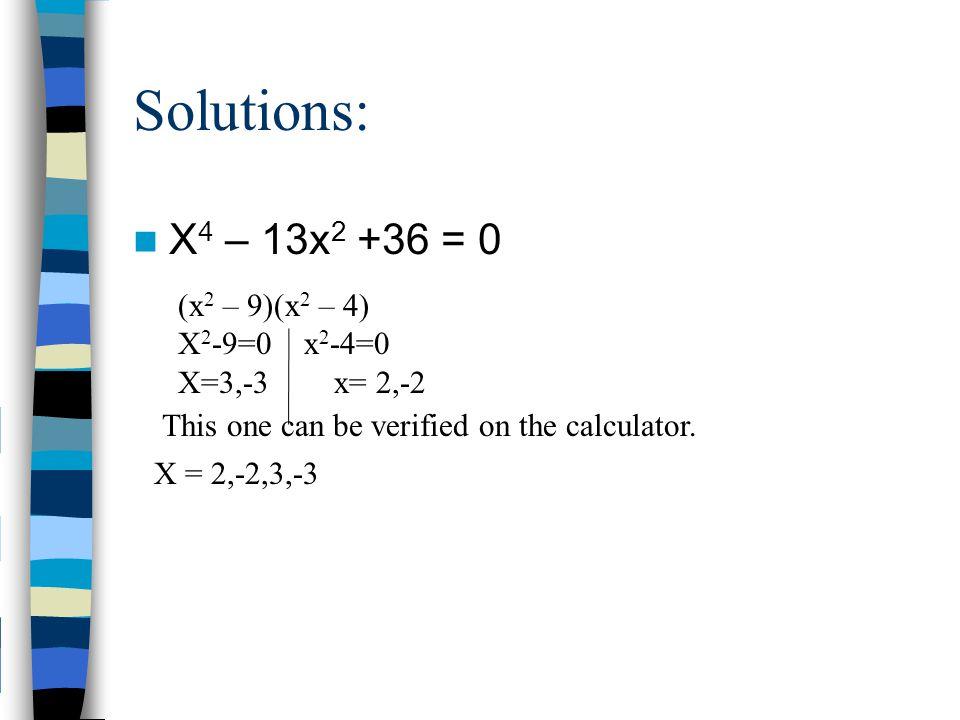 Solutions: X4 – 13x2 +36 = 0 (x2 – 9)(x2 – 4) X2-9=0 x2-4=0