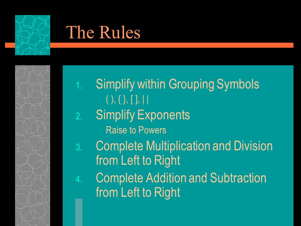 The Rules Simplify within Grouping Symbols Simplify Exponents