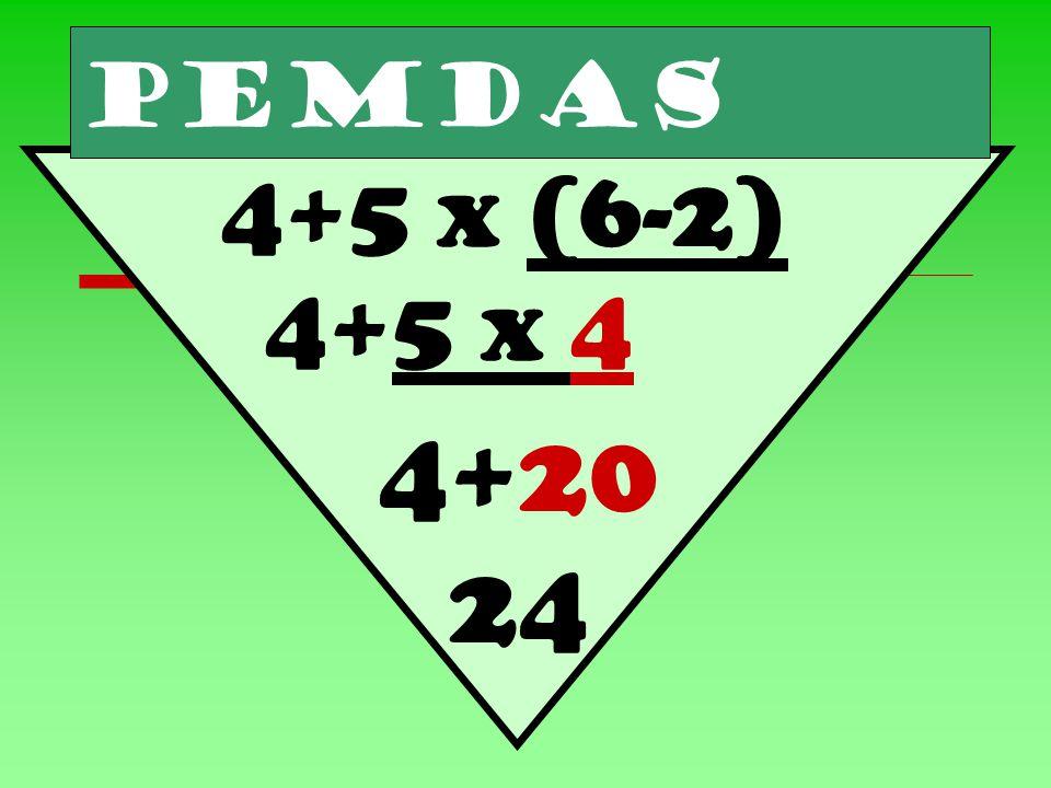 PEMDAS 4+5 x (6-2) 4+5 x 4 4+20 24