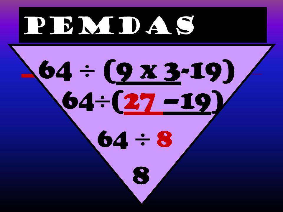 PEMDAS 64  (9 x 3-19) 64(27 –19) 64  8 8
