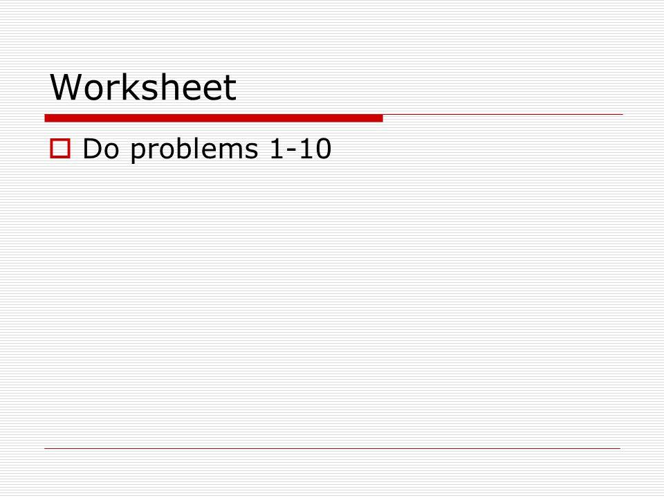 Worksheet Do problems 1-10