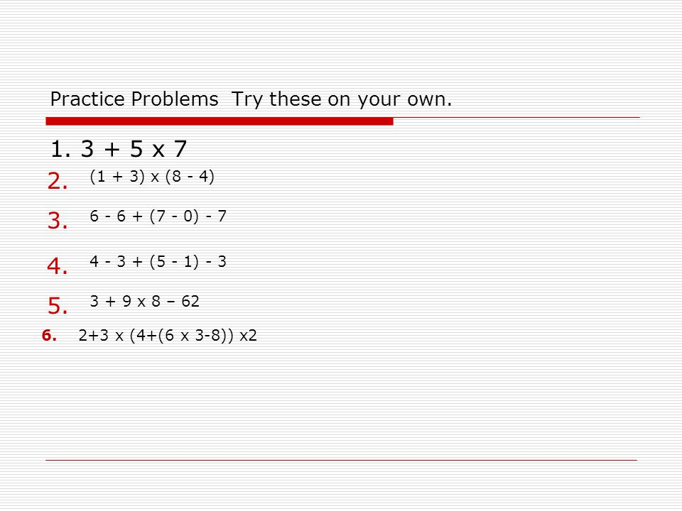 Practice Problems Try these on your own.
